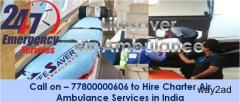 Hire the Utmost Air Ambulance from Silchar 24*7