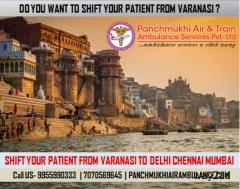 Panchmukhi Air and Train Ambulance in Varanasi to 24 hrs Medical Transfer