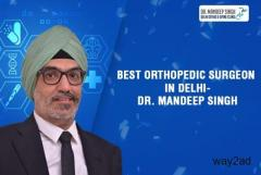 Best orthopedic surgeon in Delhi:  Dr. Mandeep Singh